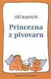 Jiří Barhoň: Princezna z pivovaru cena od 68 Kč