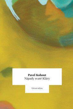 Pavel Kohout: Nápady svaté Kláry cena od 184 Kč