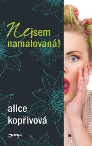 Kopřivová Alice: Nejsem namalovaná! cena od 153 Kč