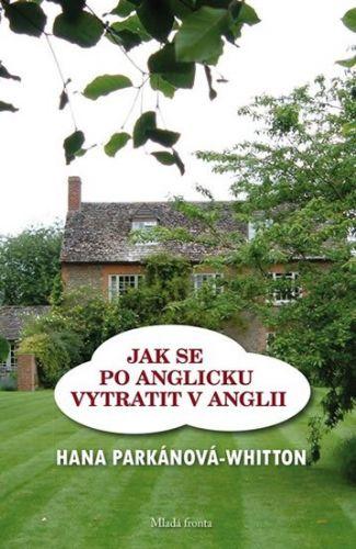 Hana Parkánová-Whitton: Jak se po anglicku vytratit v Anglii cena od 158 Kč