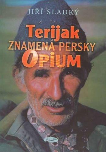 Jiří Sladký: Terijak znamená persky opium cena od 161 Kč