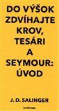 Jerome David Salinger: Do výšok zdvíhajte krov, tesári a Seymour: Úvod cena od 168 Kč