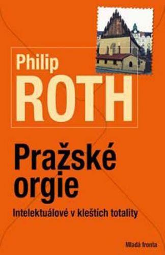 Philip Roth: Pražské orgie - Intelektuálové v kleštích totality cena od 159 Kč
