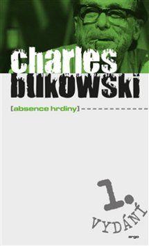 Charles Bukowski: Absence hrdiny cena od 201 Kč