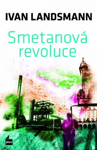 Ivan Landsmann: Smetanová revoluce cena od 185 Kč