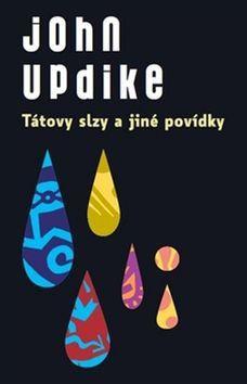 John Updike: Tátovy slzy a jiné povídky cena od 185 Kč