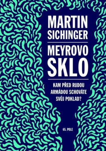 Martin Sichinger: Meyrovo sklo - Kam před Rudou armádou schováte svůj poklad? cena od 154 Kč