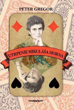 Peter Gregor: Utrpenie Mikuláša Horna cena od 190 Kč