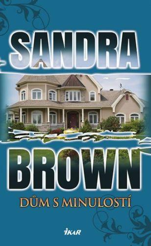 Sandra Brown: Dům s minulostí cena od 159 Kč