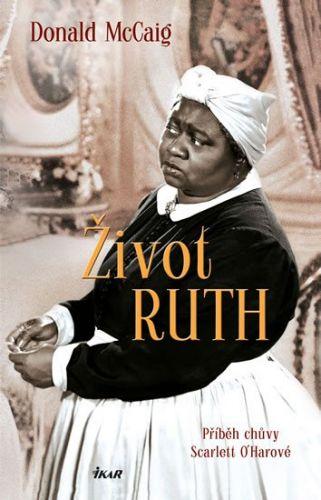 Donald McCaig: Život Ruth - Příběh chůvy Scarlett O'Harové cena od 239 Kč