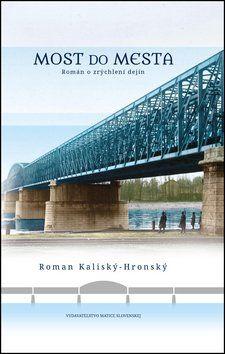Roman Kaliský-Hronský: Most do mesta cena od 187 Kč
