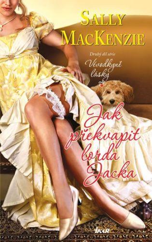 Sally MacKenzie: Jak překvapit lorda Jacka (Druhý díl série Vévodkyně lásky) cena od 199 Kč