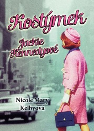 Nicole Mary Kelbyová: Kostýmek Jackie Kennedyové cena od 83 Kč