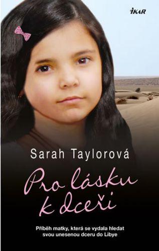 Sarah Taylorová: Pro lásku k dceři - Příběh matky, která se vydala hledat svou unesenou dceru do Libye cena od 223 Kč