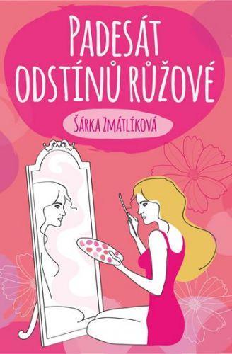 Šárka Zmátlíková: Padesát odstínů růžové cena od 149 Kč