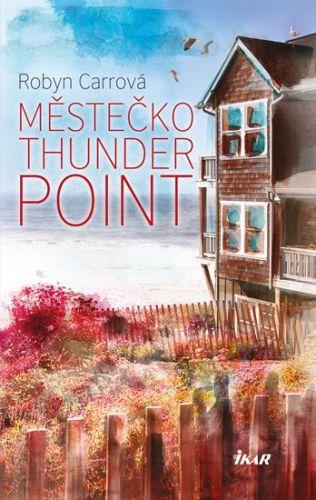 Robyn Carr: Thunder Point 1: Městečko Thunder Point cena od 223 Kč