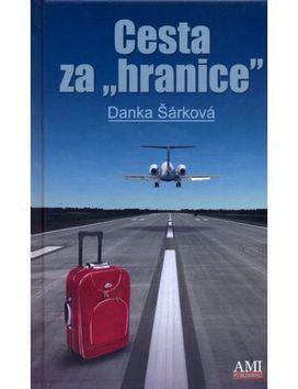 """Danka Šárková: Cesta za \""""hranice\"""" cena od 124 Kč"""