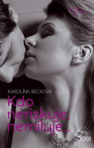 Karolína Becková: Kdo neriskuje, nemiluje... cena od 0 Kč