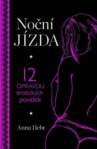 Hebr Anna: Noční jízda - 12 opravdu erotických povídek cena od 119 Kč