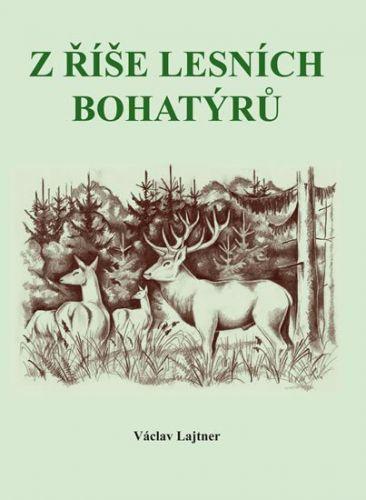 Václav Lajtner: Z říše lesních bohatýrů cena od 146 Kč