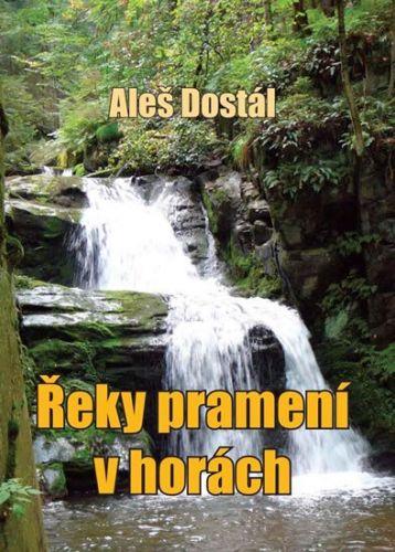 Aleš Dostál: Řeky pramení v horách cena od 130 Kč