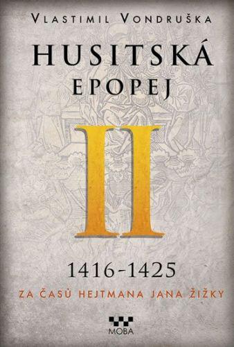 Vlastimil Vondruška: Husitská epopej II. 1416-1425 - Za časů hejtmana Jana Žižky cena od 287 Kč