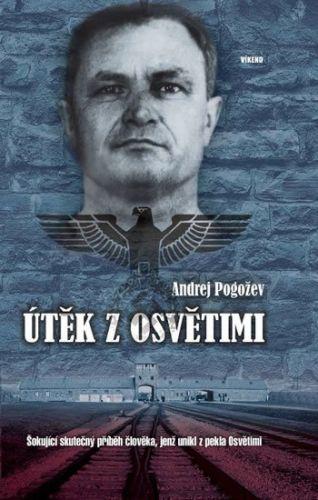 Andrej Pogožev: Útěk z Osvětimi - Šokující skutečný příběh člověka, jenž unikl z pekla Osvětimi cena od 176 Kč