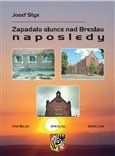 Josef Styx: Zapadalo slunce nad Breslau naposledy cena od 191 Kč
