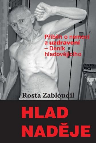 Zabloudil Rosťa: Hlad naděje - Příběh o nemoci a uzdravení, Deník hladovějícího cena od 115 Kč