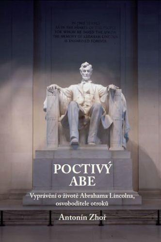 Antonín Zhoř: Poctivý Abe - Vyprávění o životě Abrahama Lincolna, osvoboditele otroků cena od 123 Kč