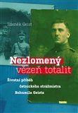 Zdeněk Geist: Nezlomený vězeň totalit cena od 141 Kč