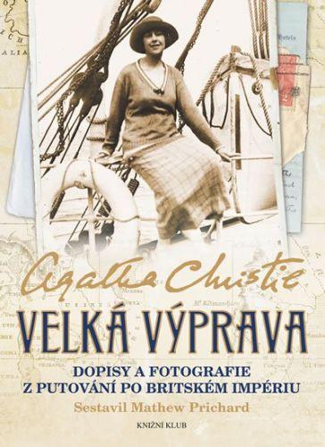 Agatha Christie: Velká výprava - Dopisy a fotografie z putování po Britském impériu cena od 319 Kč