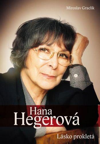 Miroslav Graclík: Hana Hegerová - Lásko prokletá cena od 221 Kč