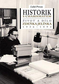 Lukáš Provaz: Historik s charismatem Život a dílo Zdeňka Jelínka (1936-1994) cena od 158 Kč