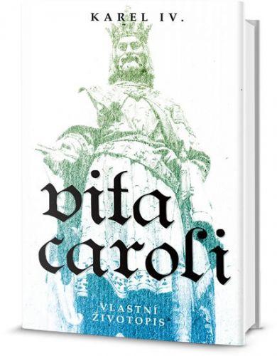 Karel IV. Lucemburský: Vita Caroli (Život Karlův) cena od 152 Kč