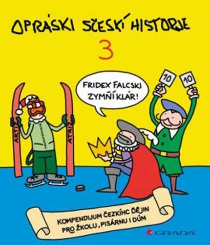 jaz: Opráski sčeskí historje 3 - kompendium čezkíhc ďějin pro žkolu, pisárnu i dúm cena od 163 Kč