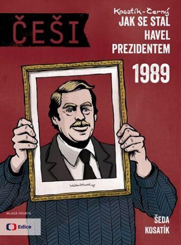 Vojtěch Šeda, Pavel Kosatík: Češi 1989 - Jak se stal Havel prezidentem cena od 215 Kč