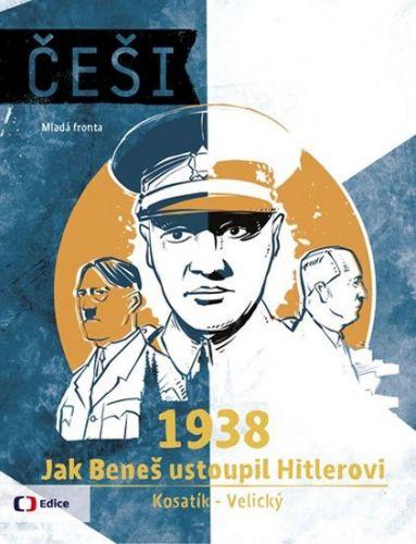 Pavel Kosatík, Vojtěch Velický: Češi 1938 - Jak Beneš ustoupil Hitlerovi cena od 215 Kč