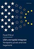 Pavel Přikryl: USA a evropská integrace: nenápadný půvab americké hegemonie cena od 200 Kč