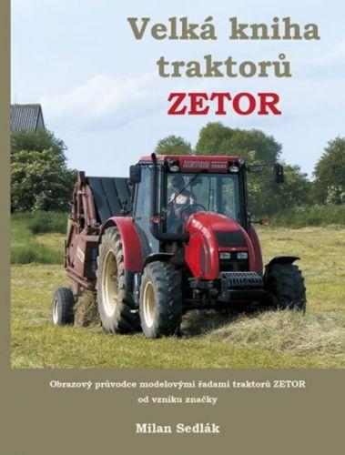 Milan Sedlák: Velká kniha traktorů Zetor cena od 272 Kč