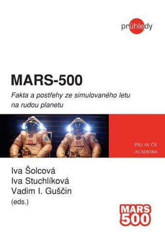 Iva Stuchlíková, Iva Šolcová, V Guščin: MARS-500 - Fakta a postřehy ze simulovaného letu na rudou planetu cena od 247 Kč