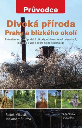 Radek Mikuláš, Jan Albert Šturma: Divoká příroda Prahy a blízkého okolí cena od 169 Kč