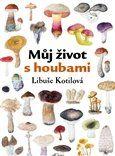 Libuše Kotilová: Můj život s houbami cena od 184 Kč