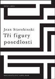 Jean Starobinski: Tři figury posedlosti cena od 100 Kč