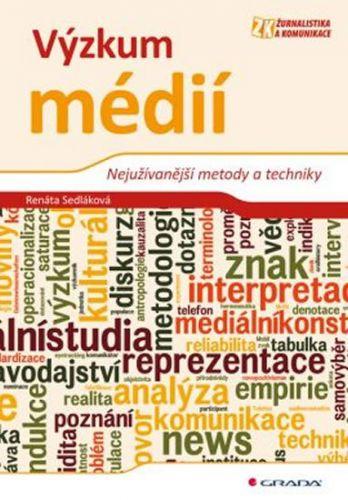 Renáta Sedláková: Výzkum médií - Nejužívanější metody a techniky cena od 652 Kč
