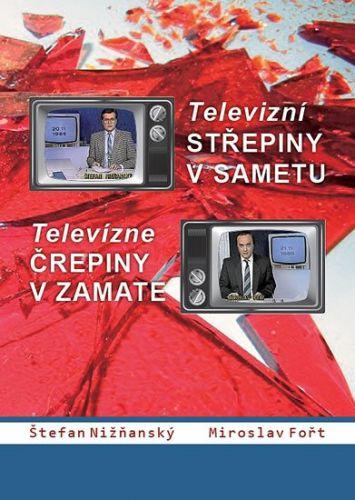 Štefan Nižňanský, Miroslav Fořt: Televizní střepiny v sametu / Televizné črepiny v zamate cena od 247 Kč