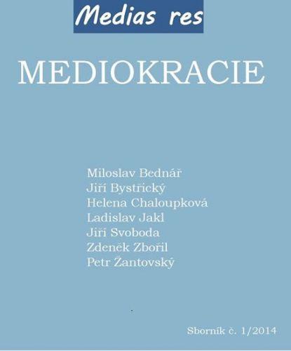 Ladislav Jakl, Petr Žantovský, Zdeněk Zbořil, Jiří Svoboda, Miloslav Bednář, Helena Chaloupková, Jiří Bystřický: Mediokracie cena od 92 Kč
