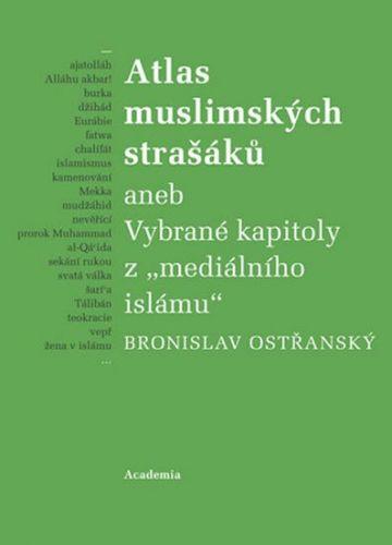 Bronislav Ostřanský: Atlas muslimských strašáků cena od 210 Kč