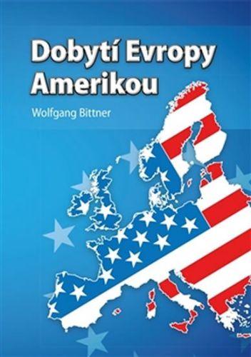 Wolfgang Bittner: Dobytí Evropy Amerikou cena od 169 Kč