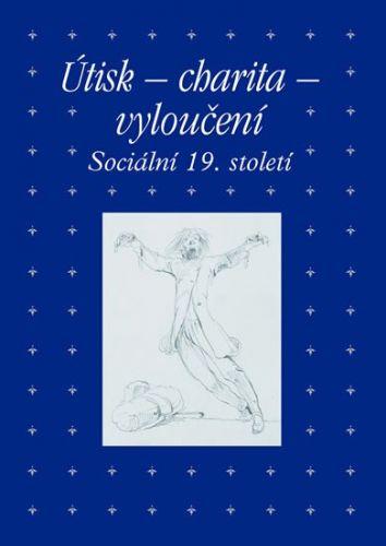 Zdeněk Hojda, Roman Prahl, Marta Ottlová: Útisk - charita - vyloučení: Sociální 19. století cena od 280 Kč